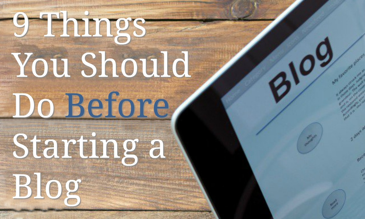 Thinking About Starting a Blog?  Here are 9 Things to Do First