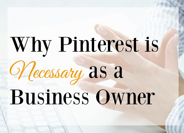 Why Pinterest is Necessary as a Business Owner