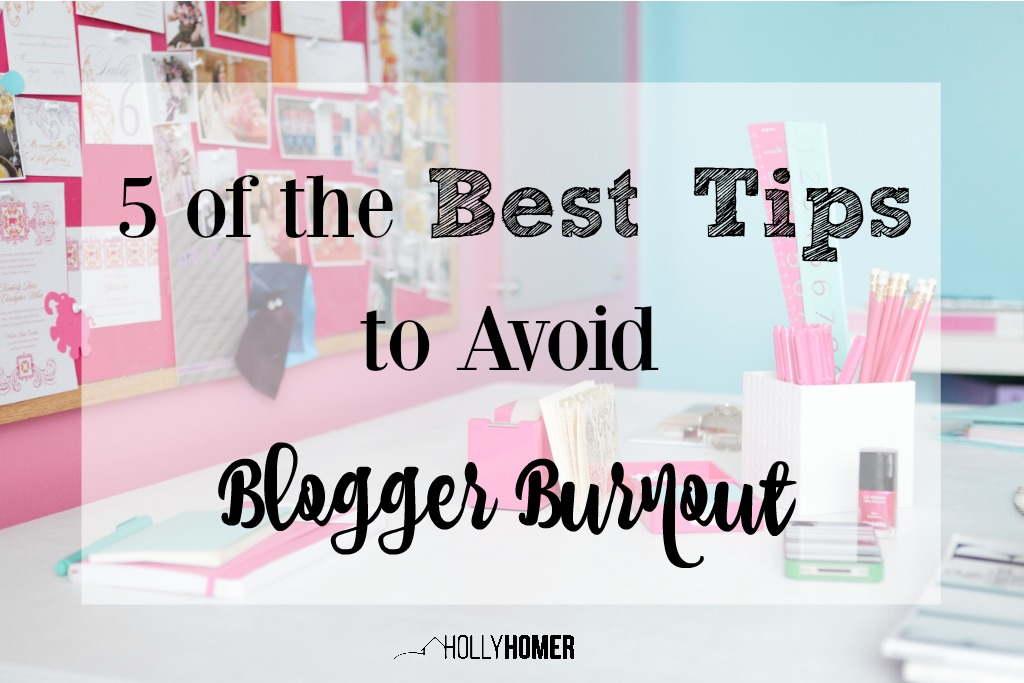 5 of the Best Tips to Help You Avoid Blogger Burnout