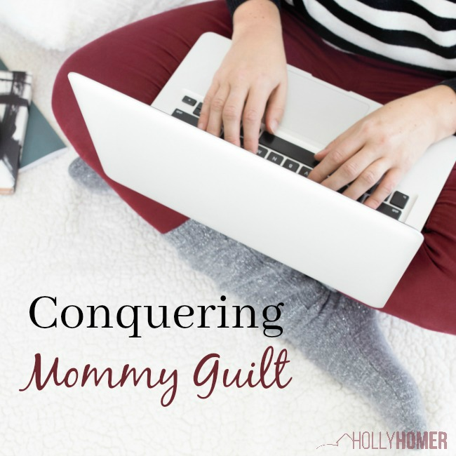 Ways to Conquer Mommy Guilt