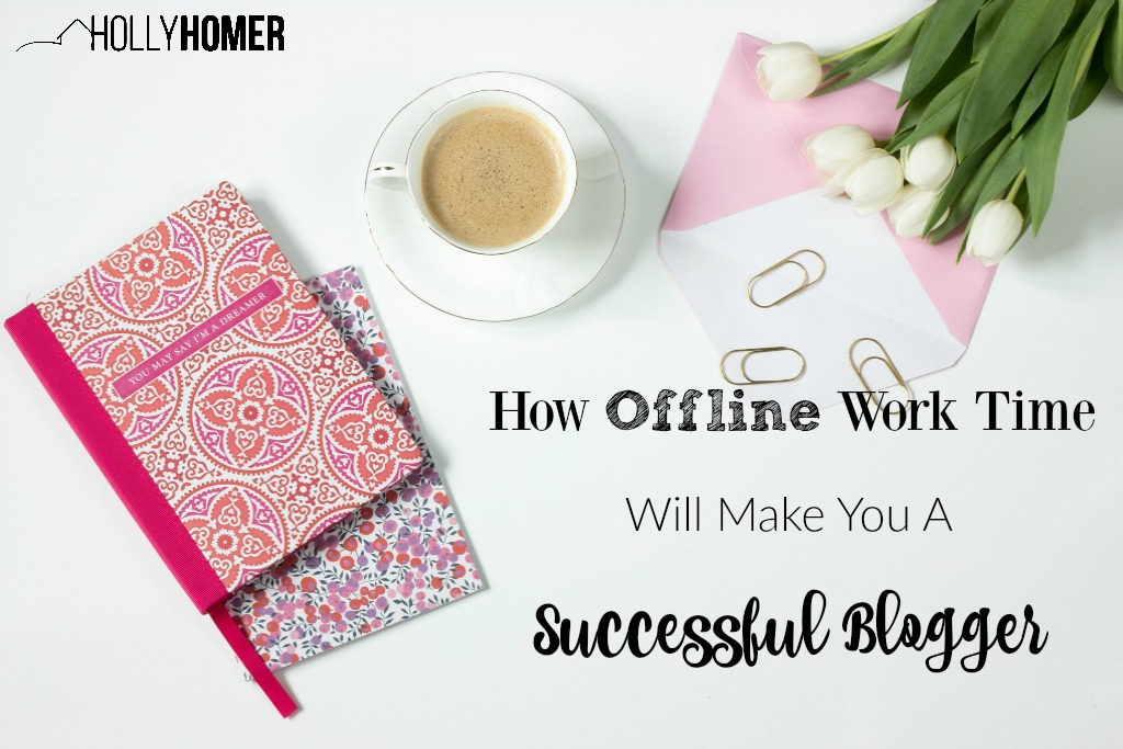 How Offline Work Time Every Day Will Make You a More Successful Blogger
