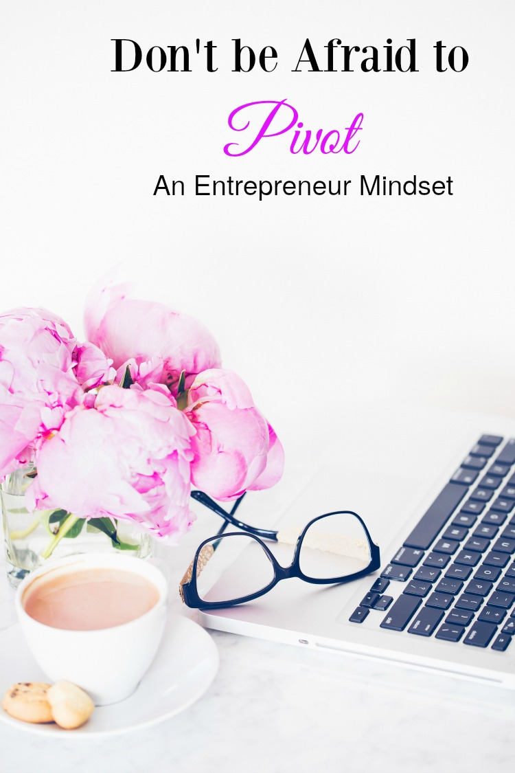 Don't be Afraid to Pivot: An Entrepreneur Mindset