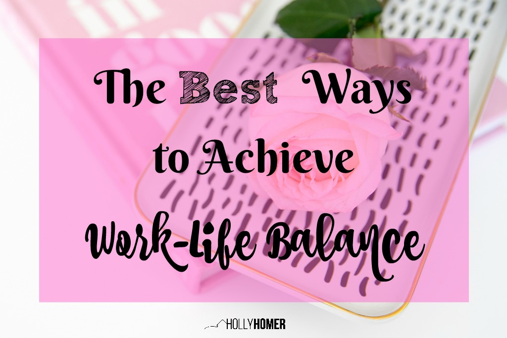 The Best Ways to Achieve Work-Life Balance