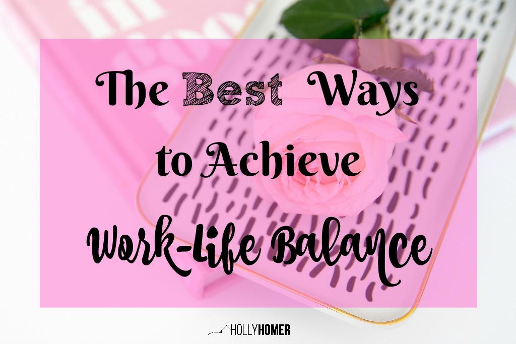 The Best Ways to Achieve Work-Life Balance
