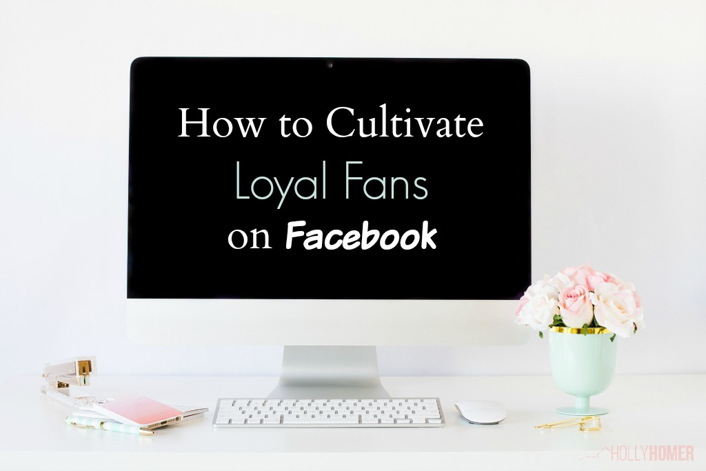 Want to cultivate loyal followers on Facebook