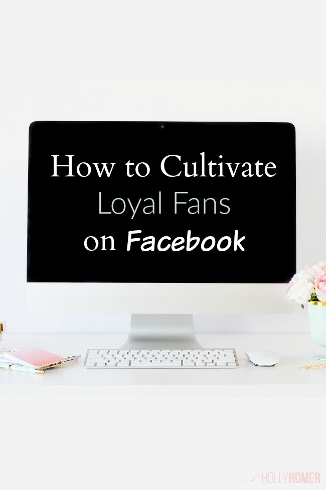Holly Homer talks about how to cultivate loyal fans on Facebook.