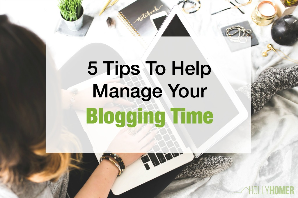 5 tips to help manage your blogging time