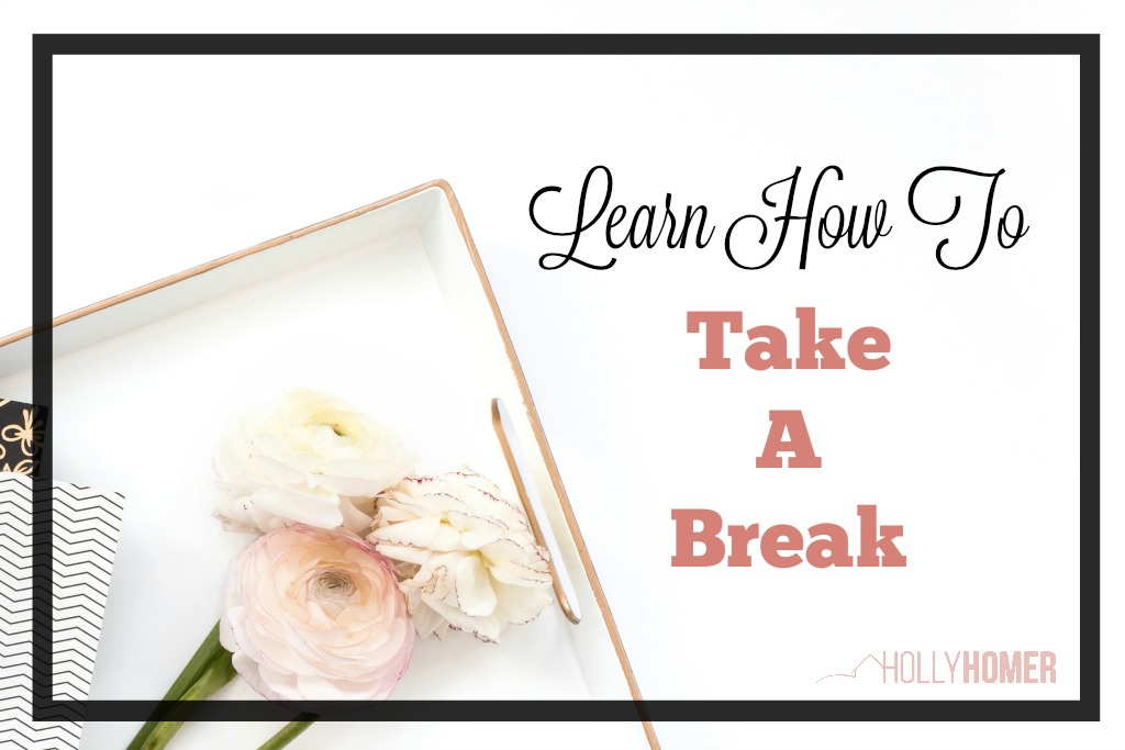 Learn How To Take A Break