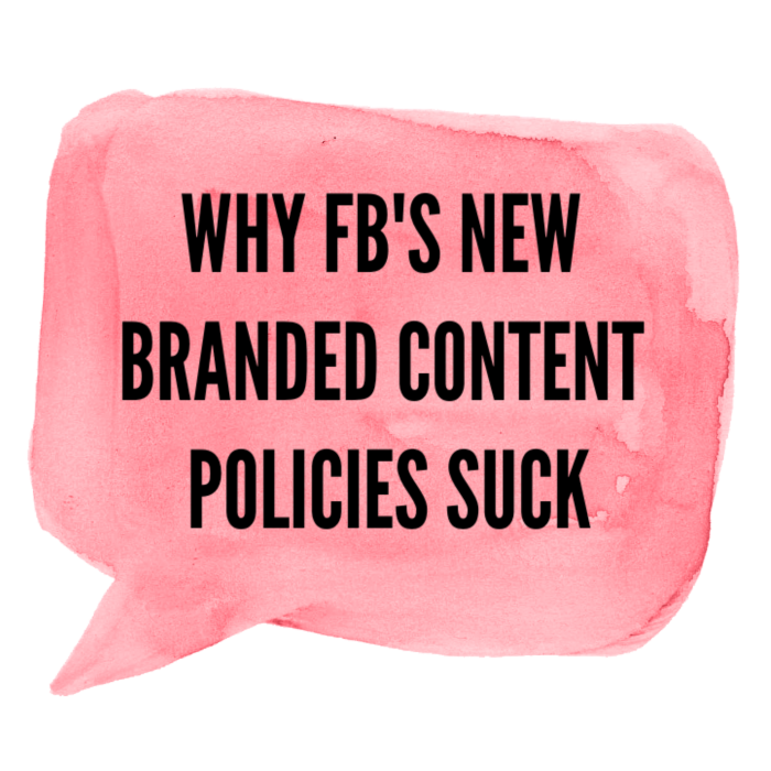 Why Facebook's NEW Branded Content Policies Suck & What to Do About it